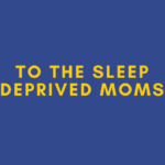 An Honest Letter to the Tired Sleep Deprived New Moms