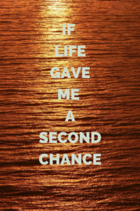 If life gave me a second chance