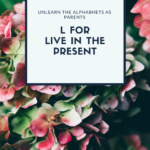 L for Learn to Live in the Present